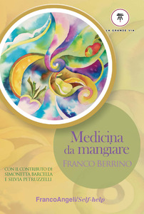 Medicina da mangiare. Franco Berrino. Franco Angel